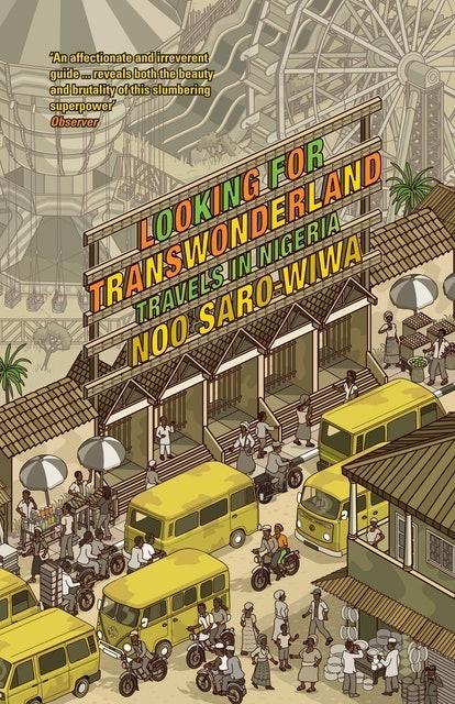 Noo Saro-Wiwa Looking for Transwonderland: Travels in Nigeria 1