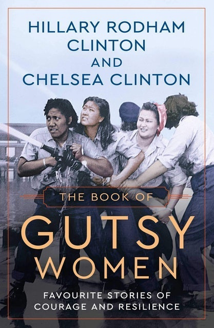 Hillary Rodham Clinton The Book of Gutsy Women: Favourite Stories of Courage and Resilience 1