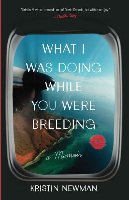 Kristin Newman What I Was Doing While You Were Breeding: A Memoir 1