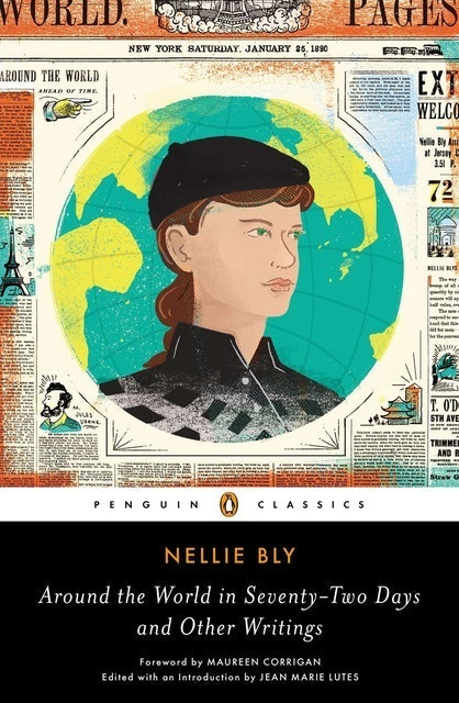 Nellie Bly Around the World in Seventy-Two Days: And Other Writings 1