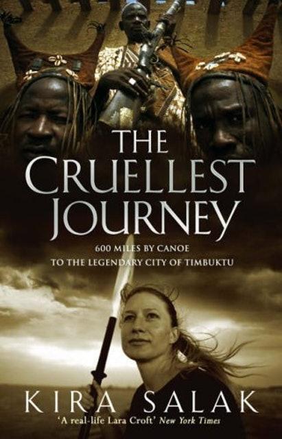 Kira Salak The Cruellest Journey: 600 Miles By Canoe To The Legendary City Of Timbuktu 1
