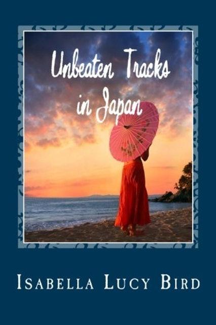 Isabella Lucy Bird Unbeaten Tracks in Japan 1