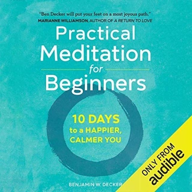Benjamin W. Decker Practical Meditation for Beginners: 10 Days to a Happier, Calmer You 1