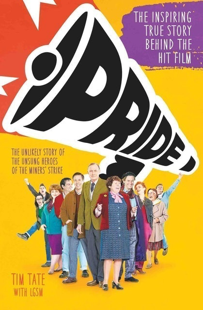 Tim Tate Pride: The Unlikely Story of the True Heroes of the Miner's Strike 1