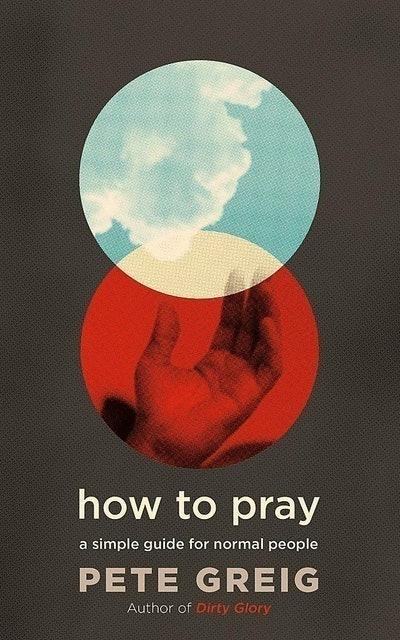 Pete Greig How to Pray 1