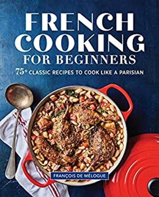 Francois de Melogue French Cooking for Beginners: 75+ Classic Recipes to Cook Like a Parisian 1