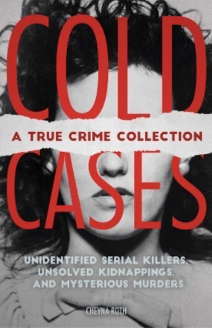 Chenya Roth Cold Cases: A True Crime Collection 1