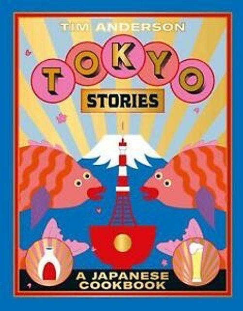 Tim Anderson Tokyo Stories: A Japanese Cookbook 1