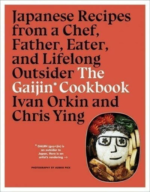 Ivan Orkin Gaijin Cookbook, The: Japanese Recipes from a Chef, Father, Eater, and Lifelong Outsider 1