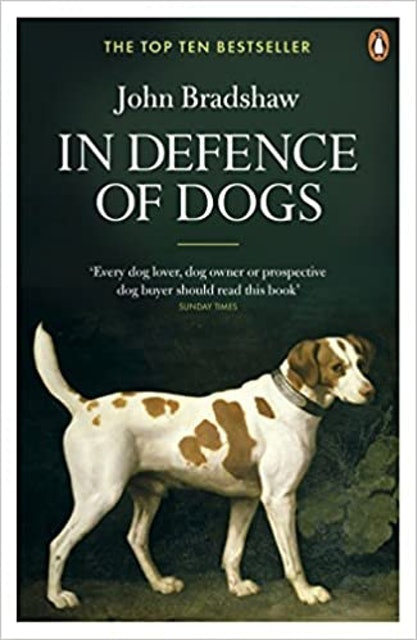 John Bradshaw In Defence of Dogs: Why Dogs Need Our Understanding  1