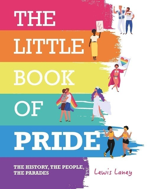 Lewis Laney The Little Book of Pride: The History, The People, The Parades 1