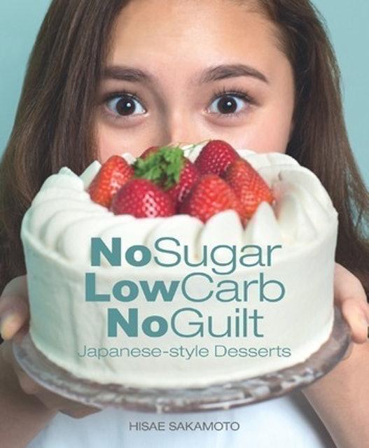 Sakamoto Hisae No Sugar, Low Carb, No Guilt Japanese-Style Desserts 1