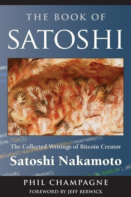 Books about Cryptocurrency Satoshi Nakamato, Phil Champagne  The Book of Satoshi: The Collected Writings of Bitcoin Creator Satoshi Nakamoto 1