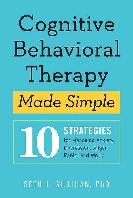 Seth J. Gillihan Cognitive Behavioural Therapy Made Simple 1