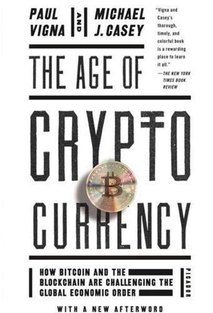 Books about Cryptocurrency Paul Vigna and Michael J. Casey  The Age of Cryptocurrency: How Bitcoin and the Blockchain Are Challenging the Global Economic Order 1