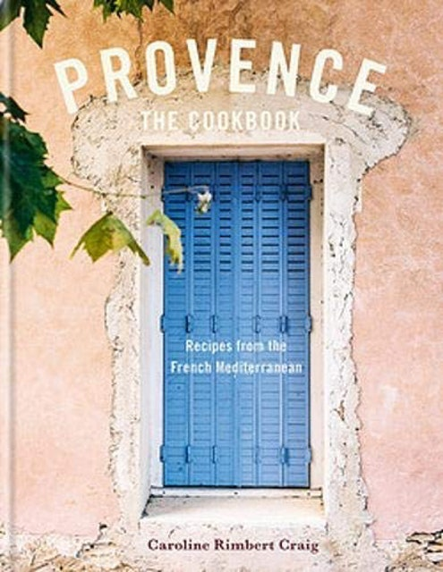 Caroline Rimbert Craig Provence: Recipes from the French Mediterranean 1
