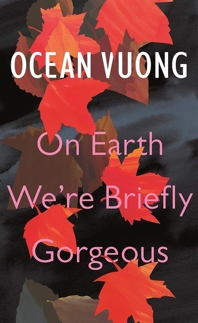 Ocean Vuong On Earth We're Briefly Gorgeous 1