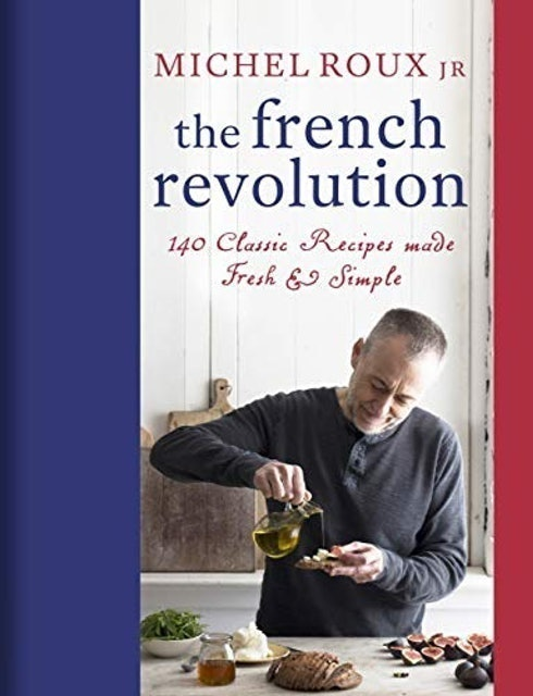 Michel Roux Jr. The French Revolution: 140 Classic Recipes 1