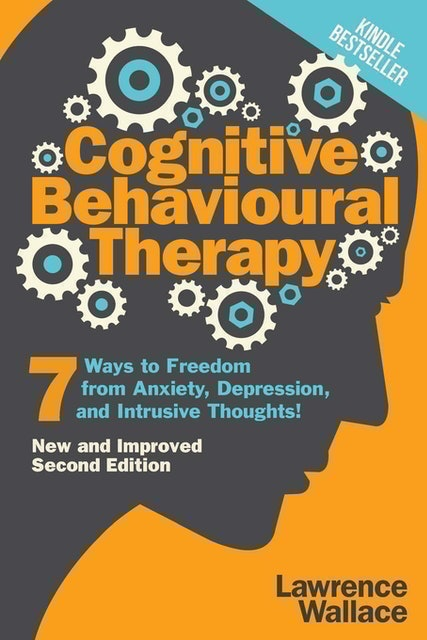 Lawrence Wallace Cognitive Behavioural Therapy: 7 Ways to Freedom from Anxiety, Depression, and Intrusive Thoughts 1