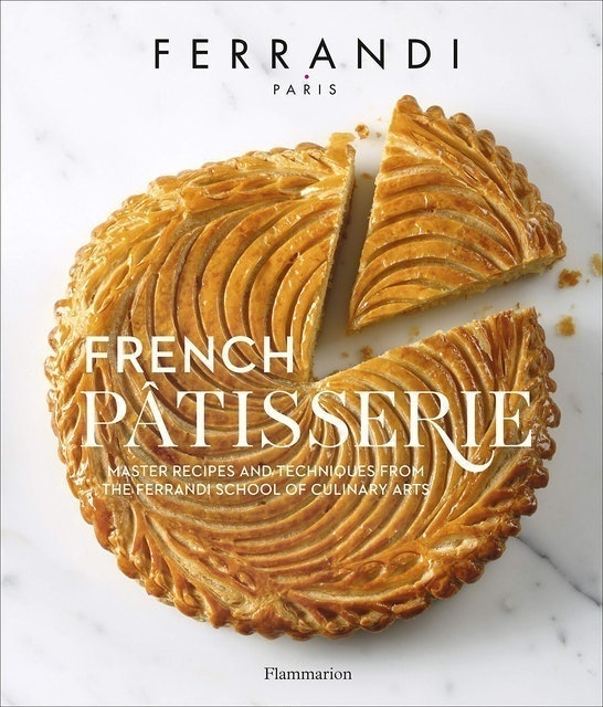 École Ferrandi French Pâtisserie: Master Recipes and Techniques from the Ferrandi School of Culinary Arts 1