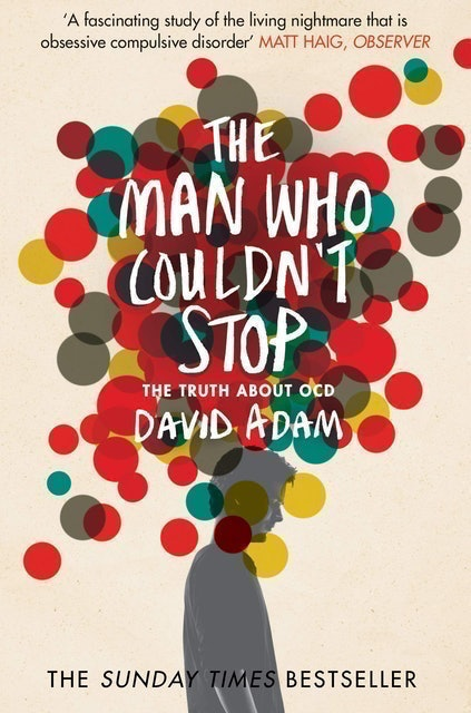 David Adam The Man Who Couldn't Stop: The Truth About OCD 1