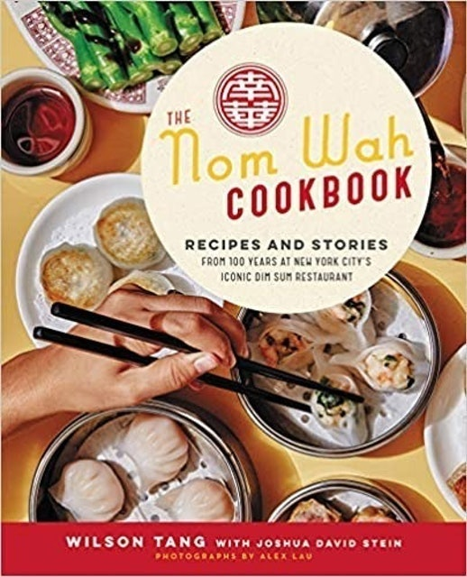 Wilson Tang and Joshua David Stein The Nom Wah Cookbook 1