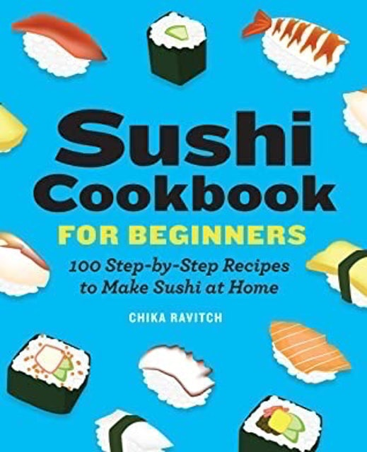 Chika Ravitch Sushi Cookbook for Beginners: 100 Step-By-Step Recipes to Make Sushi at Home 1