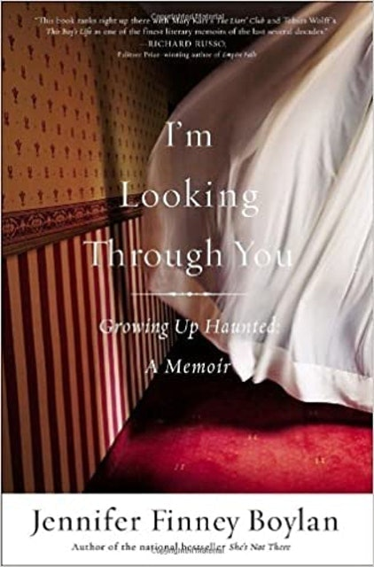 Jennifer Finney Boylan I'm Looking Through You: Growing Up Haunted - A Memoir  1
