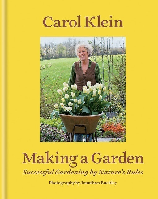 Carol Klein Making a Garden: Successful Gardening by Nature's Rules 1
