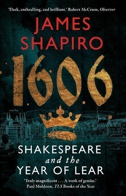 James Shapiro 1606: Shakespeare and the Year of Lear 1