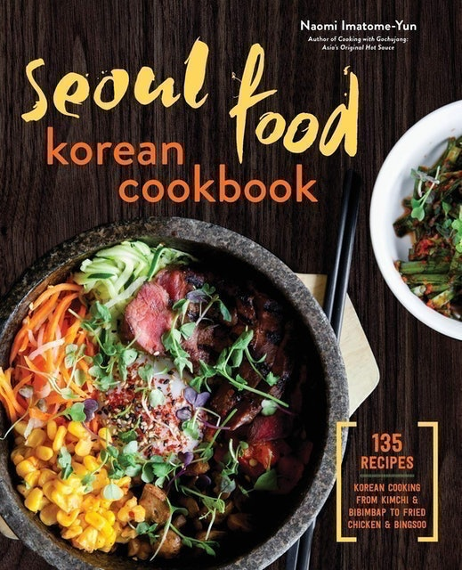 Naomi Imatome-Yun Seoul Food Korean Cookbook: Korean Cooking from Kimchi and Bibimbap to Fried Chicken and Bingsoo 1