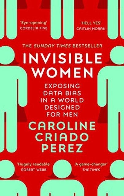 Isabelle Criado Perez Invisible Women: Exposing Data Bias in a World Designed for Men 1