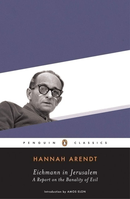 Hannah Arendt Eichmann in Jerusalem: A Report on the Banality of Evil 1