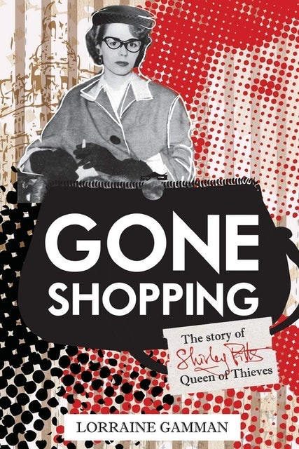 Lorraine Gamman  Gone Shopping: The Story of Shirley Pitts - Queen of Thieves  1