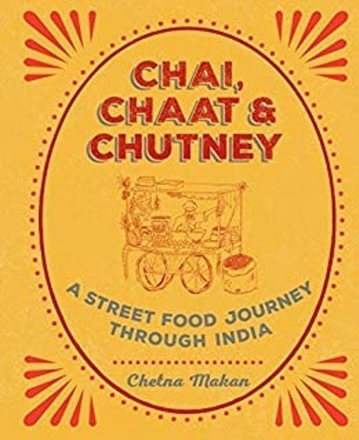 Chetna Makan  Chai, Chaat & Chutney: A Street Food Journey Through India 1