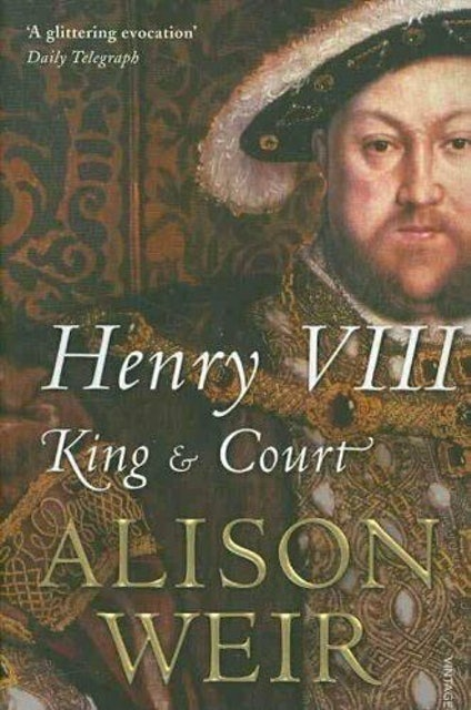 Alison Weir Henry VIII: King and Court 1