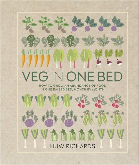 Huw Richards Veg in One Bed: How to Grow an Abundance of Food in One Raised Bed, Month by Month 1