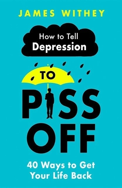 James Withey How To Tell Depression to Piss Off: 40 Ways to Get Your Life Back 1