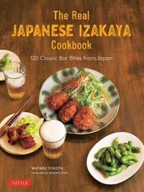 Wataru Yokota The Real Japanese Izakaya Cookbook: 120 Classic Bar Bites from Japan 1