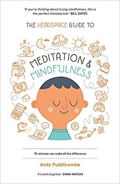Andy Puddicombe  The Headspace Guide to Mindfulness & Meditation: 10 minutes can make the difference 1