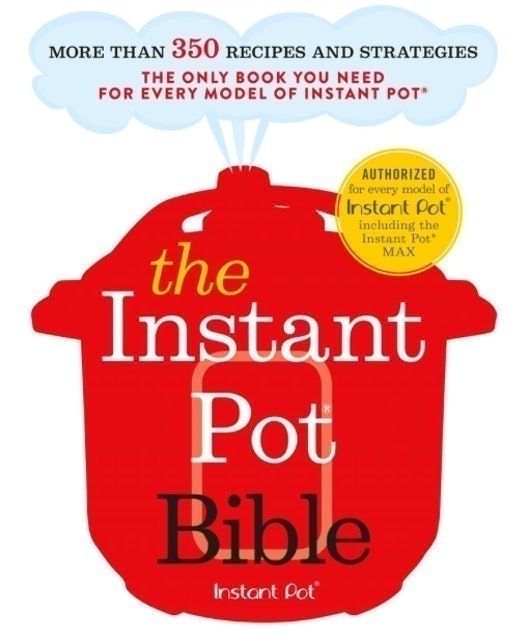 Bruce Weinstein and Mark Scarbrough The Instant Pot Bible 1