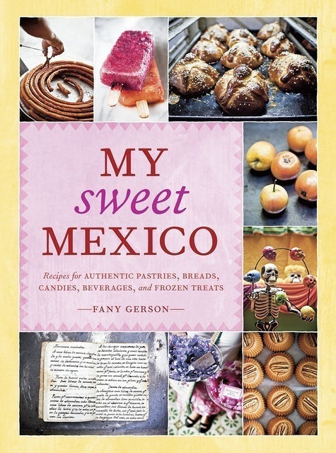Fany Gerson My Sweet Mexico  1