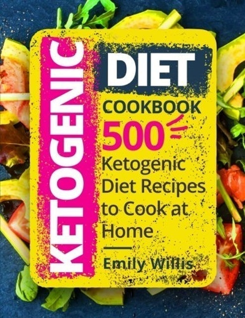 Emily Willis Ketogenic Diet Cookbook: 500 Ketogenic Diet Recipes to Cook at Home 1