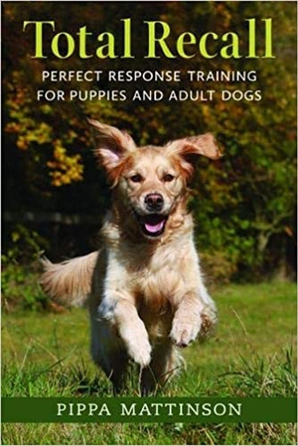 Pippa Mattinson Total Recall: Perfect Response Training for Puppies and Adult Dog 1