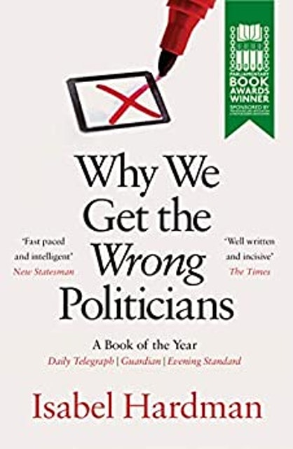 Isabel Hardman Why We Get the Wrong Politicians 1